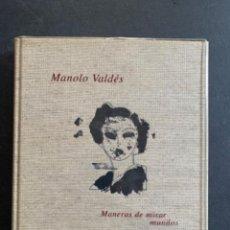 Libros de segunda mano: MANOLO VALDÉS, MANERAS DE MIRAR MUNDOS, VALERIANO BOZAL 2001. Lote 289830308