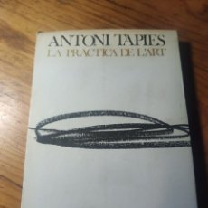 Libros de segunda mano: ANTONI TÀPIES. LA PRÀCTICA DE L'ART. DEDICATÒRIA AUTÒGRAFA. ARIEL. 1970.. Lote 291307768