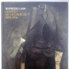 Libros de segunda mano: WIFREDO LAM. L'ESPERIT DE LA CREACIÓ. 1939-1976. FUNDACIÓ CAIXA GIRONA. 2009. Lote 294112543