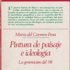 Libros de segunda mano: PINTURA DE PAISAJE E IDEOLOGÍA LA GENERACIÓN DEL 98. MARÍA DEL CARMEN PENA.. Lote 295860883