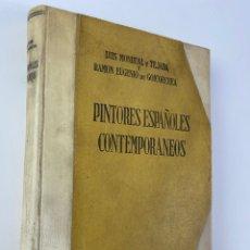Libros de segunda mano: L-576. PINTORES ESPAÑOLES CONTEMPORANEOS, LUIS MONREAL ,RAMON EUGENIO DE GOICOECHEA. 1946. TOMO I.. Lote 297259958