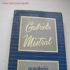 Libros de segunda mano: GABRIELA MISTRAL - ANTOLOGÍA - 3ª EDC. EMP. EDT. ZIG - ZAG - SANTIAGO DE CHILE 1953. Lote 16394531