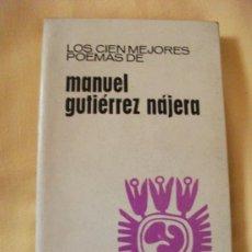 Libros de segunda mano: LOS 100 MEJORES POEMAS DE MANUEL GUTIÉRREZ NÁJERA - AÑO 1974 -. Lote 29835020