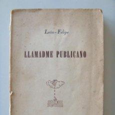 Libros de segunda mano: FELIPE LEÓN: LLAMADME PUBLICANO. PRIMERA EDICIÓN. Lote 27449386