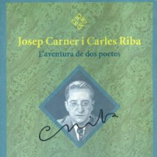 Libros de segunda mano: JOSEP CARNER I CARLES RIBA L'AVENTURA DE DOS POETES. SELECCIÓ DE TEXTOS PER JOAQUIM MOLAS. 2003.. Lote 17930269