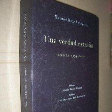 Libros de segunda mano: UNA VERDAD EXTRAÑA. POESÍA 1974-2001 / MANUEL RUIZ AMEZCUA. Lote 21442825