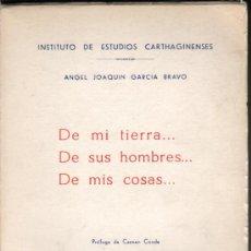 Libros de segunda mano: DE MI TIERRA ... DE SUS HOMBRES ... DE MIS COSAS. MURCIA. POESÍA. GARCÍA BRAVO, 1975.. Lote 26429822