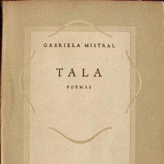 Libros de segunda mano: TALA ( POEMAS).POR GABRIELA MISTRAL. 1946. PRIMERA EDICION EDITORIAL. Lote 26018252