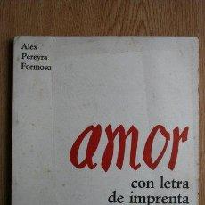 Libros de segunda mano: AMOR CON LETRA DE IMPRENTA. PEREYRA FORMOSO (ALEX). Lote 21432342