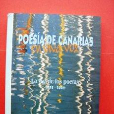 Libros de segunda mano: POESÍA DE CANARIAS EN VIVA VOZ - LA VOZ DE LOS POETAS 1998 - 2002. Lote 21713703