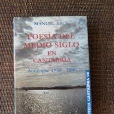 Libros de segunda mano: MANUEL ARCE POESÍA DEL MEDIO SIGLO EN CANTABRIA. ANTOLOGÍA 1950-2000. Lote 23023230