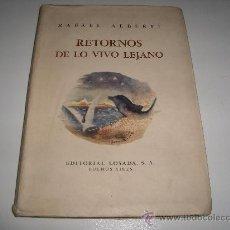 Libros de segunda mano: RAFAEL ALBERTI RETORNOS DE LO VIVO LEJANO EDITORIAL LOSADA PRIMERA EDICION LOSADA 1952 BUENOS AIRES. Lote 27301498