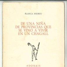 Libros de segunda mano: DE UNA NIÑA DE PROVINCIAS QUE SE VINO A VIVIR EN UN CHAGALL-BLANCA ANDRÉU-DEDICADO AUTORA1980.POESÍA. Lote 27259239