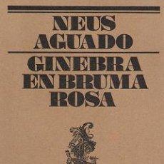 Libros de segunda mano: NEUS AGUADO-GINEBRA EN BRUMA ROSA-. Lote 25690192