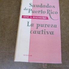 Libros de segunda mano: SAUDADES DE PUERTO RICO - LA PUREZA CAUTIVA - BALSEIRO JOSE A - POESIA- AGUILAR 1957 + INFO.. Lote 25148385