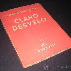 Libros de segunda mano: 1937 - CONRADO NALE ROXLO - CLARO DESVELO - PRIMERA EDICION, DEDICATORIA MANUSCRITA DEL AUTOR. Lote 26040290