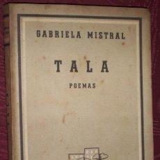 Libros de segunda mano: TALA (POEMAS) POR GABRIELA MISTRAL DE ED. LOSADA EN BUENOS AIRES 1953 2ª EDICIÓN. Lote 26031126