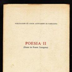 Libros de segunda mano: POESIA II - PREMI CIUTAT DE TARRAGONA - ED. AJUNTAMENT - AÑO 1985 - TGN - R- 1473 - AT. Lote 26205416