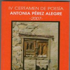 Libros de segunda mano: IV CERTAMEN DE POESIA ANTONIA PEREZ ALEGRE - 2007 - . Lote 26586375