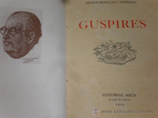 VICTOR MONLLAU GUSPIRES EDITORIAL ARCA BARCELONA 1952 DEDICATORIA DE L'AUTOR (Libros de Segunda Mano (posteriores a 1936) - Literatura - Poesía)