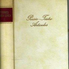 Libros de segunda mano: FEDERICO GARCÍA LORCA : POESÍA / TEATRO / ARTÍCULOS. Lote 47947096