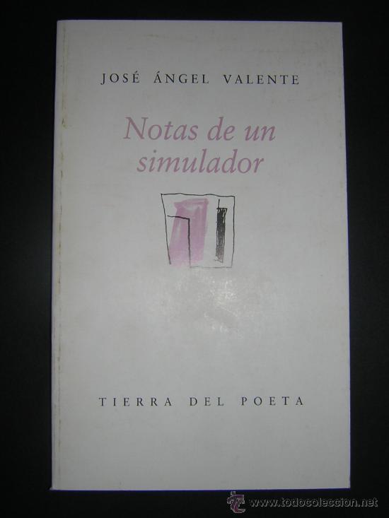 1997 - JOSE ANGEL VALENTE - NOTAS DE UN SIMULADOR - PRIMERA EDICION (Libros de Segunda Mano (posteriores a 1936) - Literatura - Poesía)