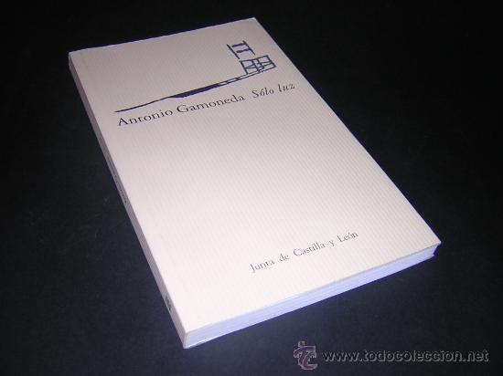 2000 - ANTONIO GAMONEDA - SOLO LUZ - ANTOLOGIA POETICA (1947 - 1998) (Libros de Segunda Mano (posteriores a 1936) - Literatura - Poesía)