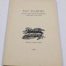 Libros de segunda mano: PAS D'AMORS. POEMES DE JOAN BROSSA DE 1959. DIBUIXOS D'ANTONI TÀPIES. COBALT, 1983. 61/250. Lote 30063669