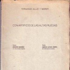 Libros de segunda mano: CON ARTIFICIO DE LAS ALTAS RUEDAS. FERNANDO ALLUÉ Y MORER. GREGORIO MARAÑÓN. ALONSO CORTÉS. TOLEDO.. Lote 30331815