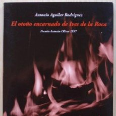 Libros de segunda mano: EL OTOÑO ENCARNADO DE IVES DE LA ROCA DE ANTONIO AGUILAR RODRÍGUEZ. Lote 30371851