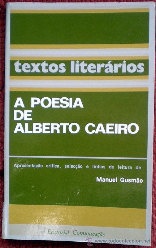 A POESÍA DE ALBERTO CAEIRO(TEXTOS LITERARIOS);SELECCIÓN MANUEL GUSMAO;COMUNICAÇAO 1986(EN PORTUGUÉS) (Libros de Segunda Mano (posteriores a 1936) - Literatura - Poesía)