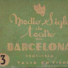 Libros de segunda mano: MEDIO SIGLO DE TEATRO EN BARCELONA 1901-1950 TALIA EN FICHAS (VOL.3). Lote 30537085