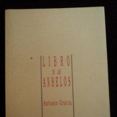 Libros de segunda mano: EL LIBRO DE LOS ANHELOS. ANTONIO GRACIA. ANAQUEL POESIA. 1999 80 PAG. Lote 30784104