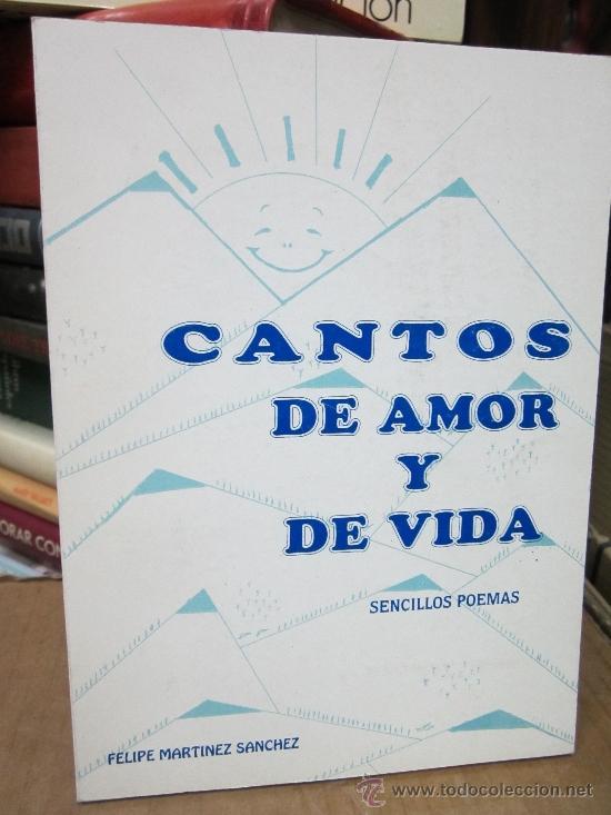 CANTOS DE AMOR Y VIDA, FELIPE MARTINEZ SANCHEZ (Libros de Segunda Mano (posteriores a 1936) - Literatura - Poesía)