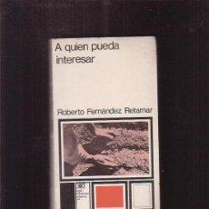 Libros de segunda mano: A QUIEN PUEDA INTERESAR /POR: ROBERTO FERNANDEZ RETAMAR -EDITA : SIGLO XXI , 1970 MEXICO. Lote 97239386