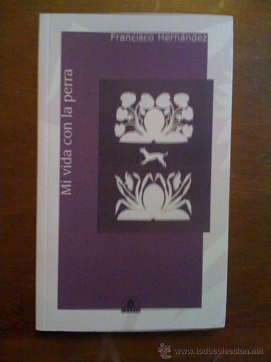 MI VIDA CON LA PERRA, DE FRANCISCO HERNÁNDEZ. CÁLAMUS, 2007 (Libros de Segunda Mano (posteriores a 1936) - Literatura - Poesía)