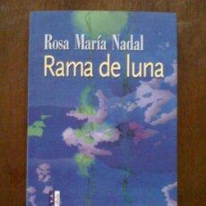Libros de segunda mano: RAMA DE LUNA, DE ROSA MARÍA NADAL. ALHULIA, 2007. 1ª EDICIÓN. Lote 32723077
