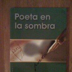 Libros de segunda mano: POETA EN LA SOMBRA, DE MANUEL ALCAIDE PACHECO. LETRA CLARA, 2002. Lote 32724725