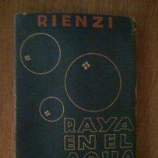 Libros de segunda mano: RAYA EN EL AGUA. VERSOS PARA LA MUJER, DE RIENZI (MANUEL GÓMEZ DOMINGO). 1939. FIRMADO Y DEDICADO.. Lote 68651519