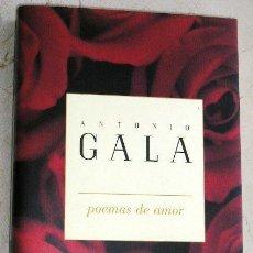 Libros de segunda mano: POEMAS DE AMOR. GALA ANTONIO. 1997 . Lote 32848847