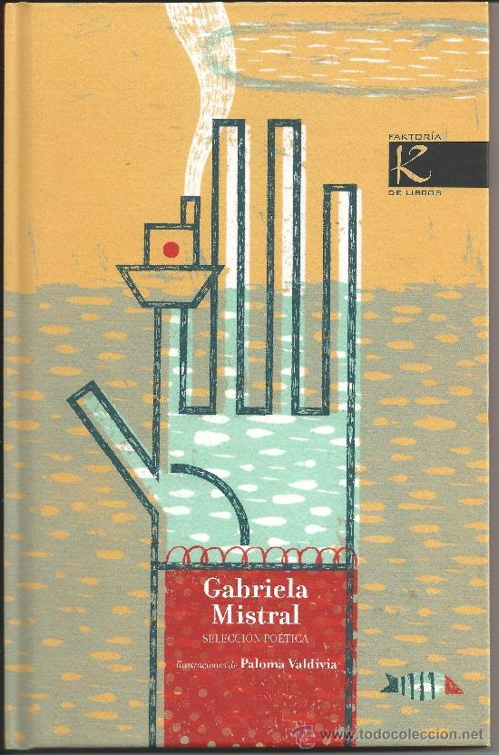 SELECCIÓN POÉTICA. GABRIELA MISTRAL. FAKTORÍA DE LIBROS, 1ª ED. 2009. ILUSTRADO. A PARTIR DE 7 AÑOS (Libros de Segunda Mano (posteriores a 1936) - Literatura - Poesía)
