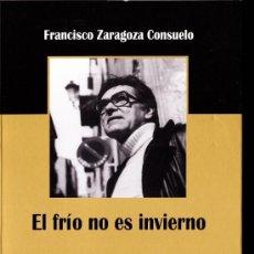 Libros de segunda mano: EL FRIO NO ES INVIERNO-- FRANCISCO ZARAGOZA CONSUELO--2010--COLECCIÓN POESIA. Lote 34439752