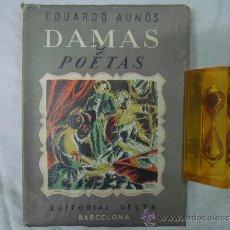 Libros de segunda mano: EDUARDO AUNÓS. DAMAS Y POETAS. 1946. EJEMPLAR NUMERADO.. Lote 34728864