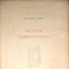 Libros de segunda mano: TARRAGONA. JOAN ANTÒNIO I GUÀRDIAS. SONETS TARRAGONINS. EJ. NOMINAL Y NUMERADO. Lote 35055997