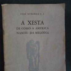 Libros de segunda mano: GALICIA.'A XESTA DE COMO A AMERICA NASCEU DA MELODIA' JOSE RUBINOS. HABANA 1953 DEDICADO. Lote 35421449