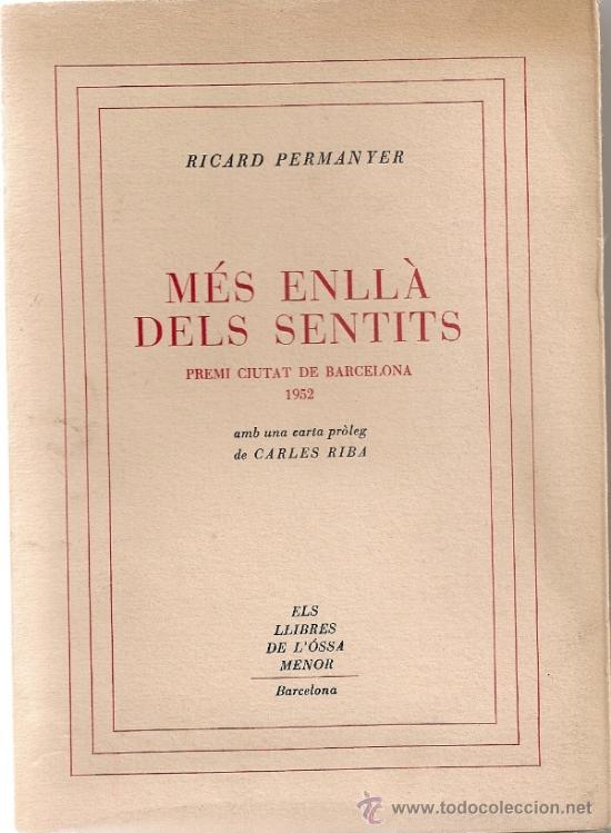 MES ENLLA DELS SENTITS / R. PERMANYER; PROL. CARLES RIBA. BCN : OSSA MENOR, 1953. 18X13CM. 79 P. (Libros de Segunda Mano (posteriores a 1936) - Literatura - Poesía)