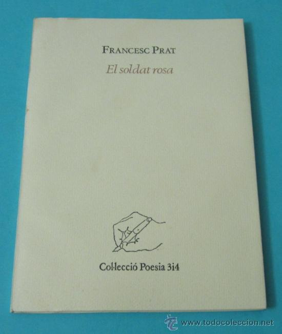 EL SOLDAT ROSA. FRANCESC PRAT. COL.LECCIÓ POESIA 3I4 (Libros de Segunda Mano (posteriores a 1936) - Literatura - Poesía)