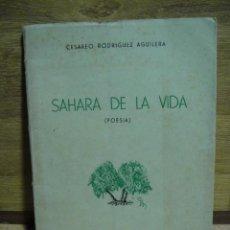 Libros de segunda mano: SAHARA DE LA VIDA - CESAREO RODRIGUEZ AGUILERA - CON DEDICATORIA DEL AUTOR - AÑO 1949 EDI. LAGARTO. Lote 36230211