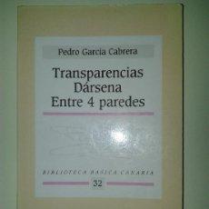 Libros de segunda mano: PEDRO GARCÍA CABRERA - TRANSPARENCIAS - DÁRSENA - ENTRE CUATRO PAREDES - CANARIAS. Lote 36673950