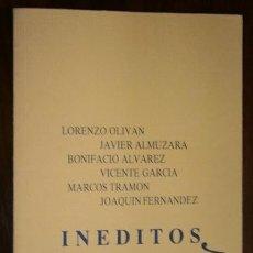 Libros de segunda mano: INÉDITOS (LORENZO OLIVÁN/JAVIER ALMUZARA/BONIFACIO ALVAREZ/VICENTE GCÍA/MARCOS TRAMÓN/JOAQUÍN FDEZ). Lote 36893458